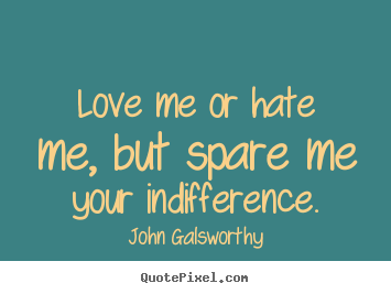 Inspirational Quote Love Me Or Hate Me But Spare Me Your