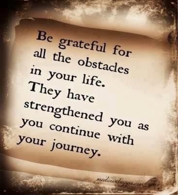 Be Grateful For All The Obstacles In Your Life They Have Picture Quotes