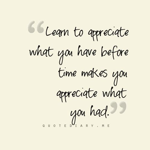 Quotes About Learn To Appreciate 56 Quotes