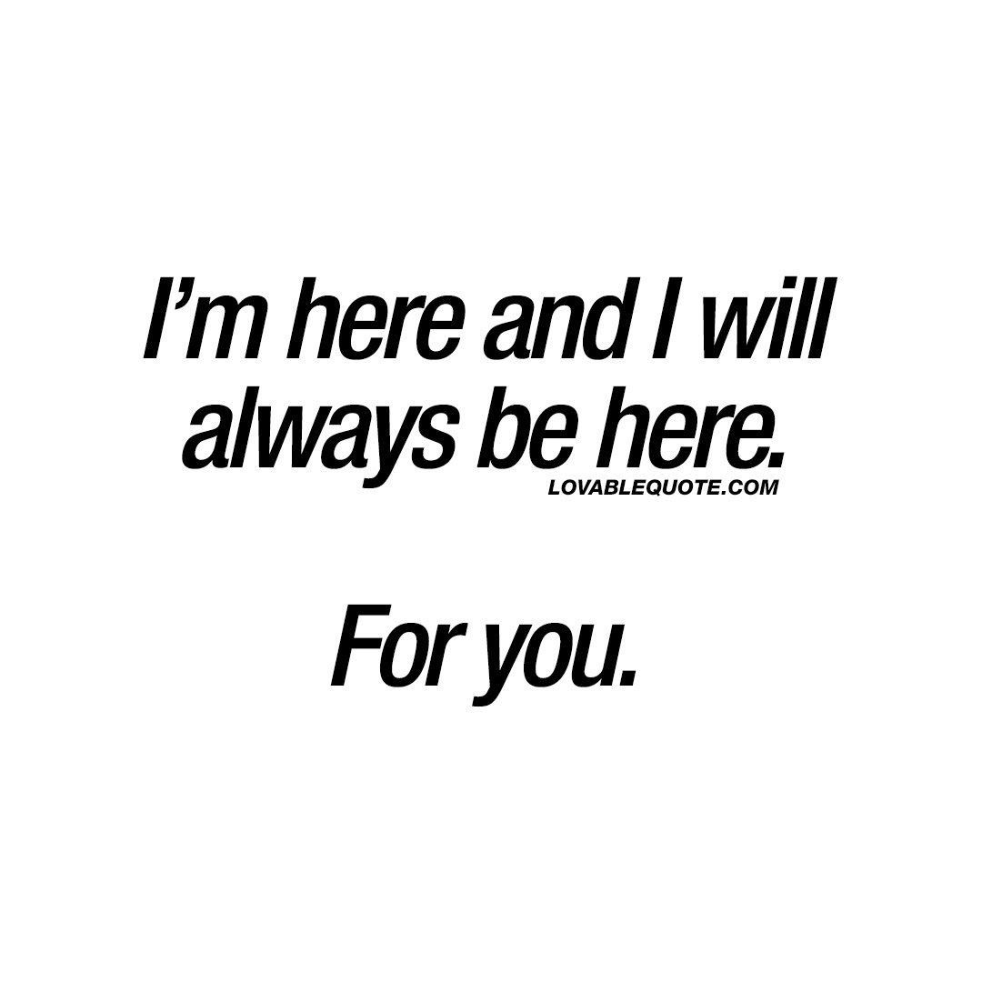 Im Here And I Will Always Be Here For You The Best Quotes About