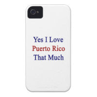 Yes I Love Puerto Rico That Much iPhone 4 Cases