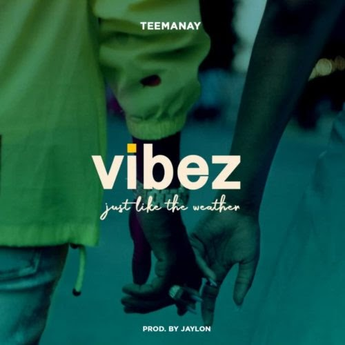 "Teemanay – ""Vibez"" (Just Like The Weather) MP3"