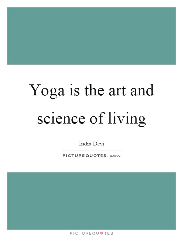 Yoga Is The Art And Science Of Living Picture Quotes