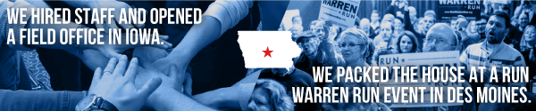 We hired staff and opened a field office in Iowa... We packed the house at a Run Warren   Run event in Des moines.