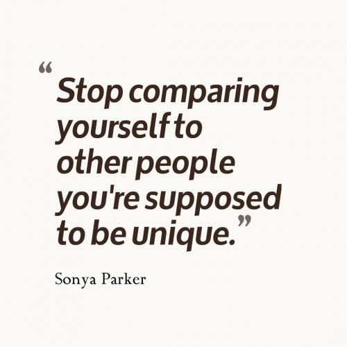 Stop Comparing Yourself To Other People Youre Supposed To Be Unique