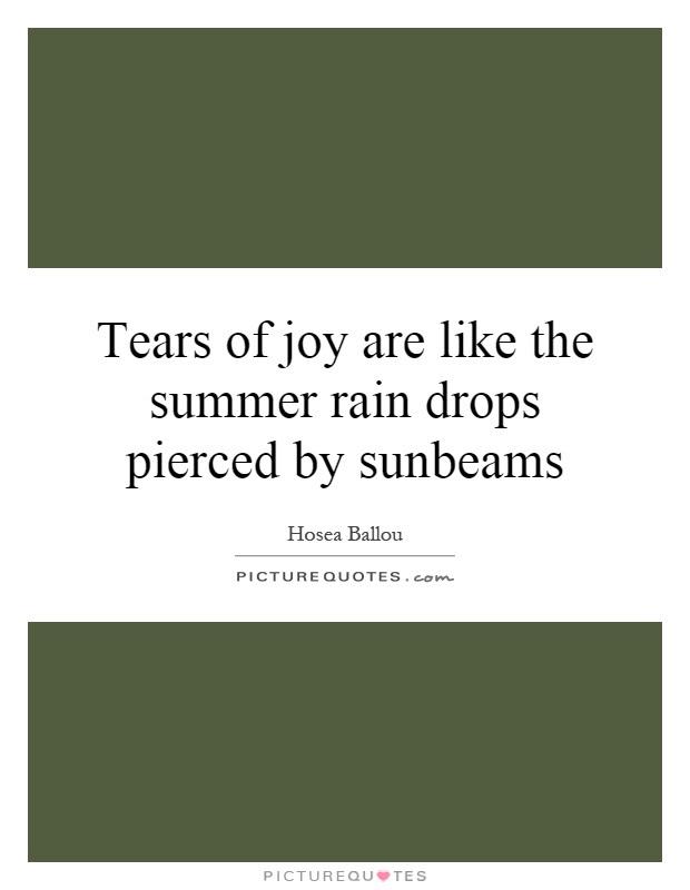 Tears Of Joy Are Like The Summer Rain Drops Pierced By Sunbeams
