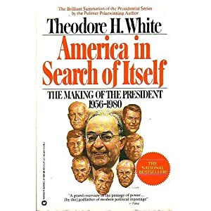 America in Search of Itself: The Making of the President 1956-1980