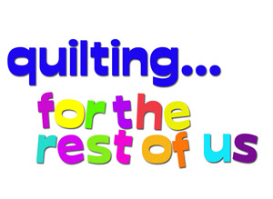 Quilting...for the Rest of Us