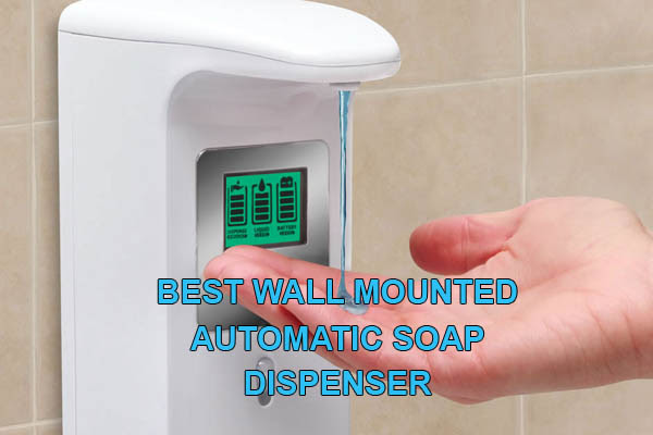 3 Best Wall Mounted Automatic Hand Soap Dispenser