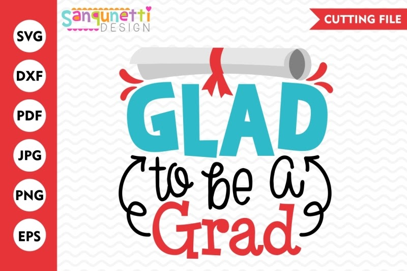 Download Free Glad To Be A Grad Svg Graduation Svg Graduation ...