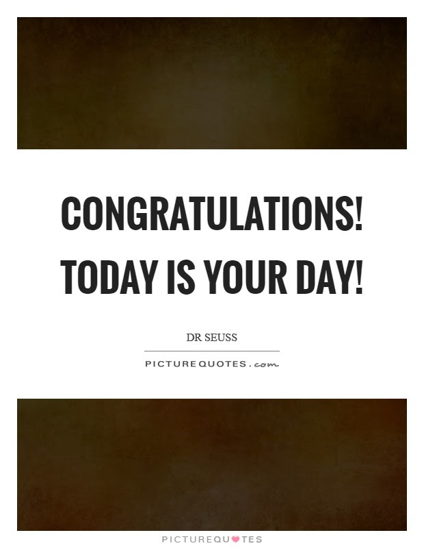 Congratulations Today Is Your Day Picture Quotes