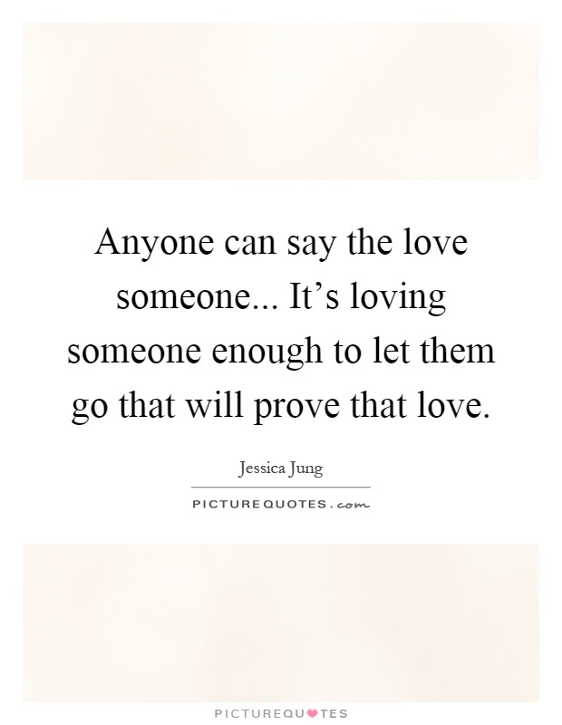 Anyone Can Say The Love Someone Its Loving Someone Enough To