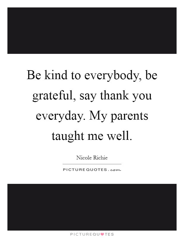 Be Kind To Everybody Be Grateful Say Thank You Everyday My