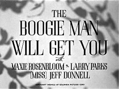 boogie man will get you b
