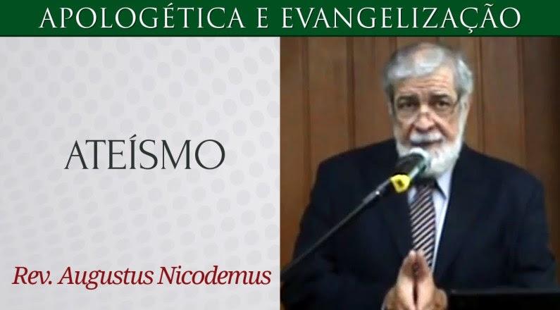 Estudo Apologético sobre o Ateísmo - Rev. Augustus Nicodemus