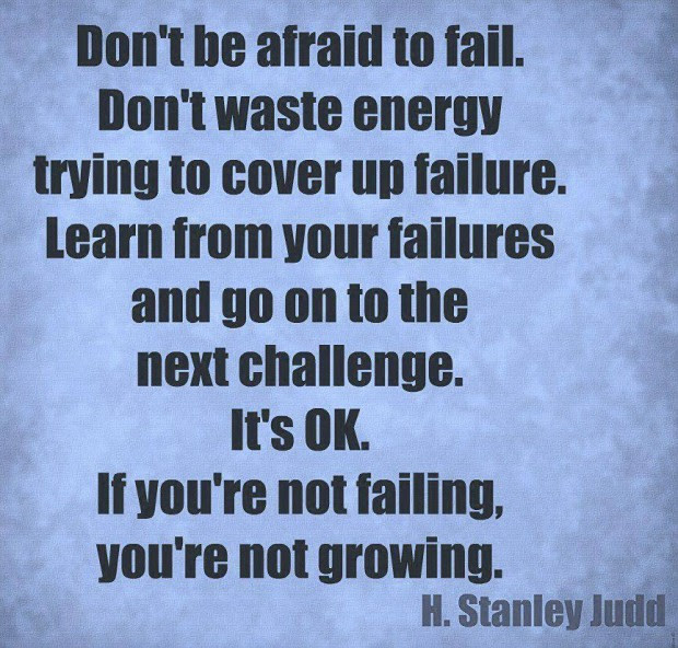 Dont Be Afraid To Fail Dont Waste Energy Trying To Cover Up