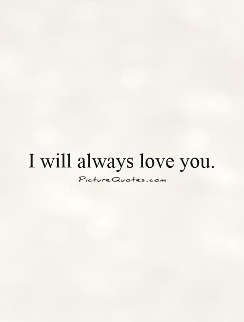I Will Always Love You Picture Quotes