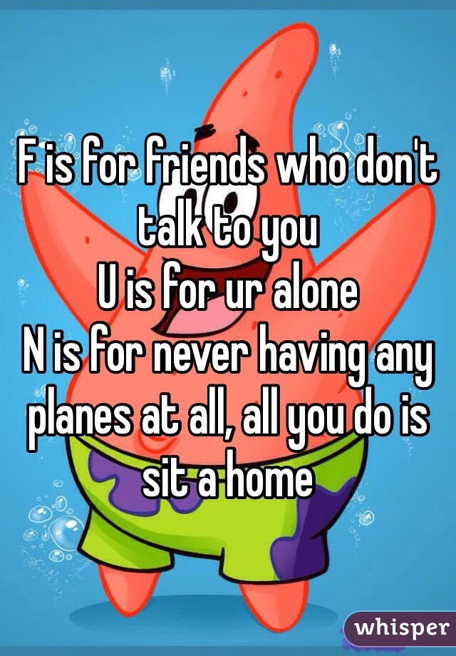 F Is For Friends Who Dont Talk To You U Is For Ur Alone N