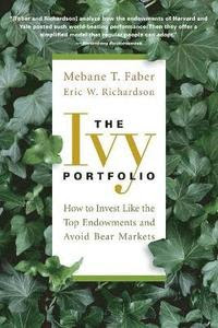 The Ivy Portfolio: How to Invest Like the Top Endowments and Avoid Bear Markets (häftad)