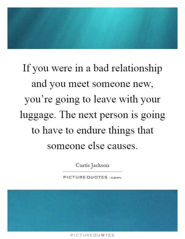 If You Were In A Bad Relationship And You Meet Someone New