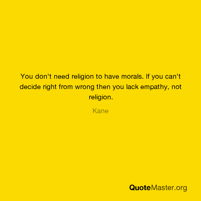 You Dont Need Religion To Have Morals If You Cant Decide Right