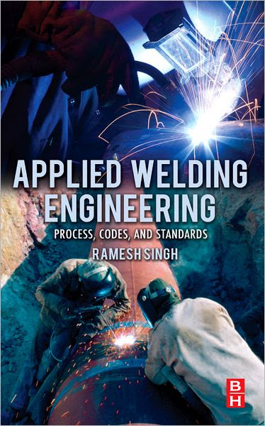 Applied Welding Engineering: Processes, Codes, and Standards (Paperback) - Walmart.com applied welding engineering processes codes and standards