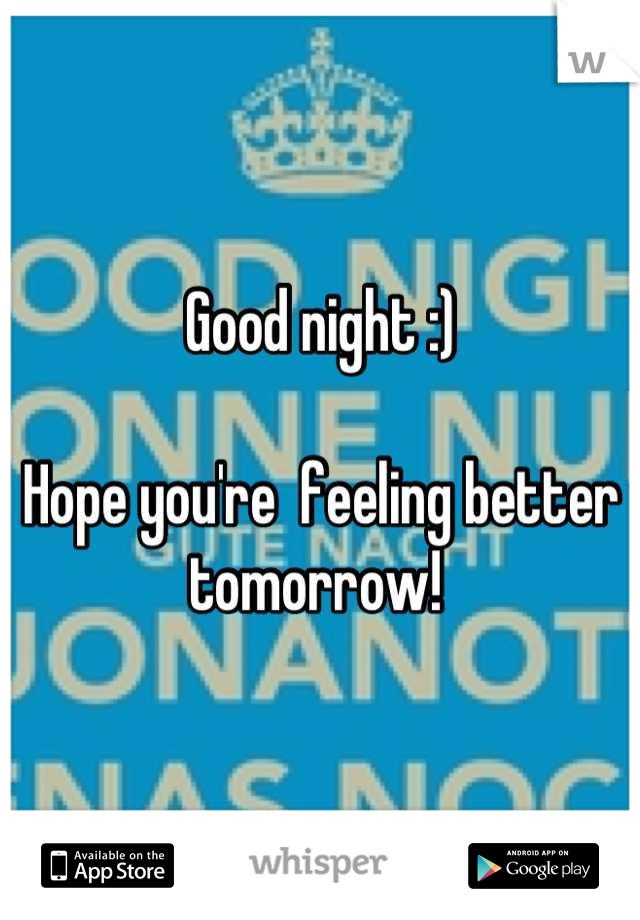 Good Night Hope Youre Feeling Better Tomorrow