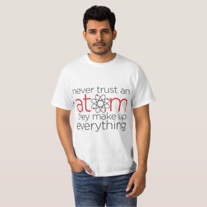 """""""Never Trust An Atom"""" T-Shirt"""