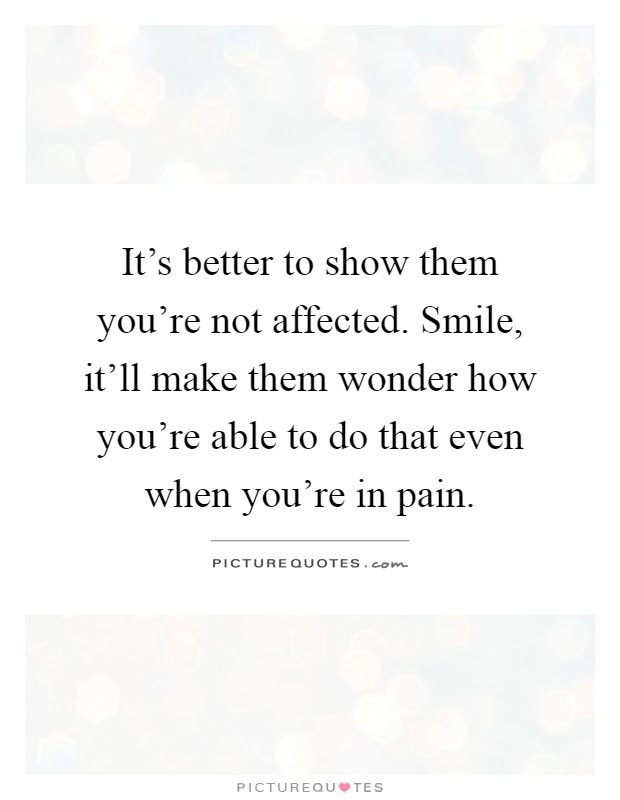 Its Better To Show Them Youre Not Affected Smile Itll Make