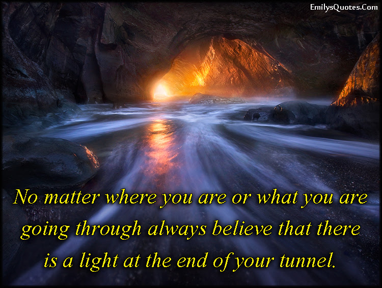 No Matter Where You Are Or What You Are Going Through Always Believe