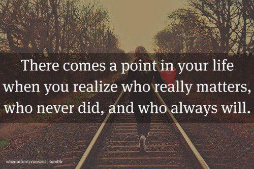 There Comes A Point In Your Life When You Realize Who Matters Who