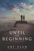 Title: Until the Beginning, Author: Amy Plum