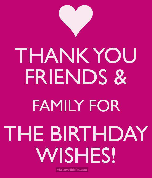 Thank You Friends And Family For The Birthday Wishes Pictures