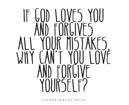 If God Loves You And Forgives All Your Mistakes Why Cant You Love