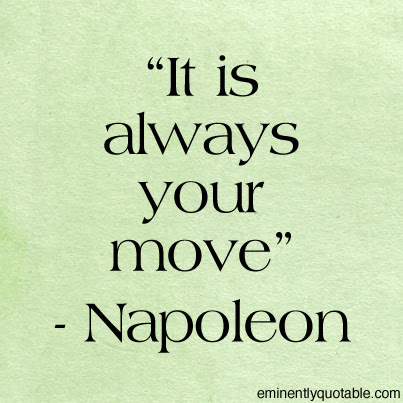 It Is Always Your Move ø Eminently Quotable Quotes Funny