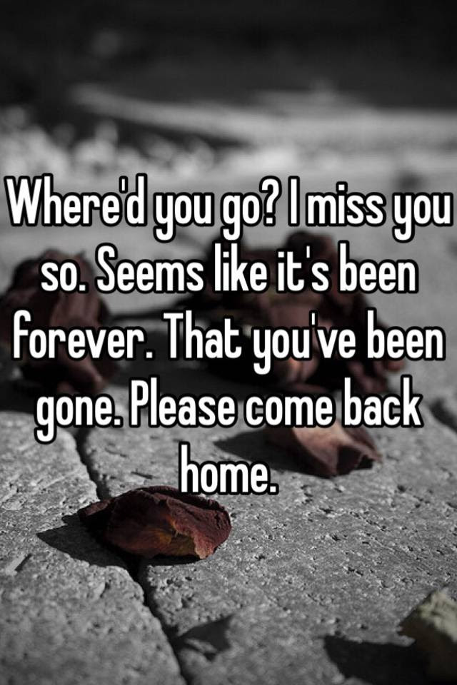 Whered You Go I Miss You So Seems Like Its Been Forever That