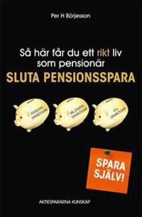 Så här får du ett rikt liv som Pensionär - Sluta pensionsspara!
