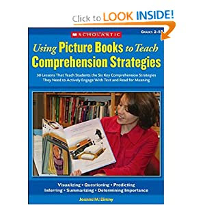 Using Picture Books to Teach Comprehension Strategies: 30 Lessons That Teach Students the Six Comprehension Strategies They Need to Actively Engage With Text and Read for Meaning