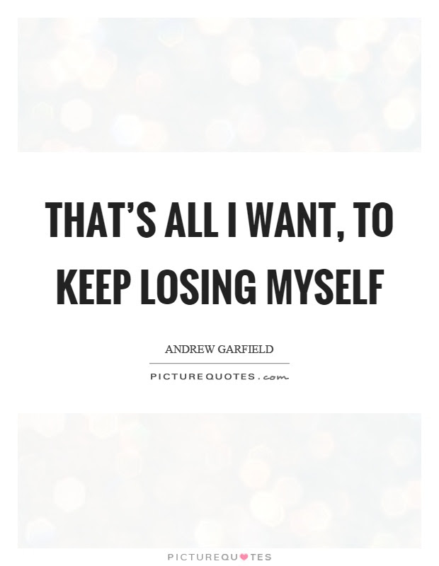 Thats All I Want To Keep Losing Myself Picture Quotes