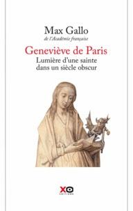 Max Gallo - Geneviève de Paris - Lumière d'une sainte dans un siècle obsur.