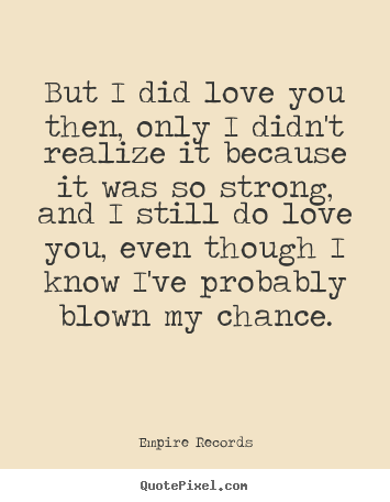 Empire Records Picture Quote But I Did Love You Then Only I Didn