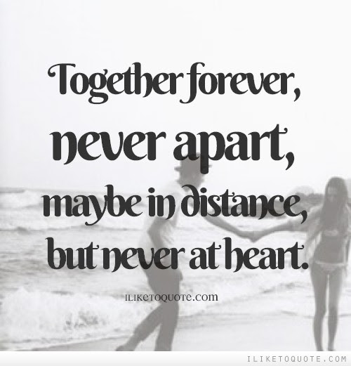 Together Forever Never Apart Maybe In Distance But Never At Heart