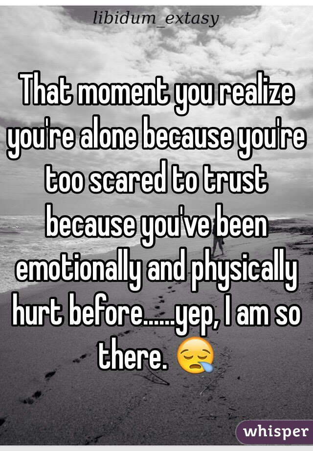 That Moment You Realize Youre Alone Because Youre Too Scared To