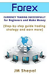 Forex: Currency Trading Successfully for Beginners and Making Money (Step-by-step guide to trading strategy and earning more): forex trading, forex for ... forex investment, (Personal Finance Book 1)