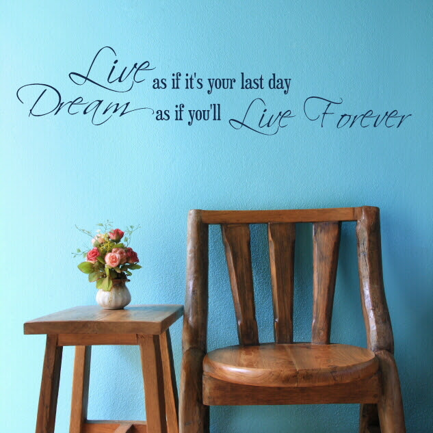 Live As If Its Your Last Day Dream As If Youll Live Forever Quote
