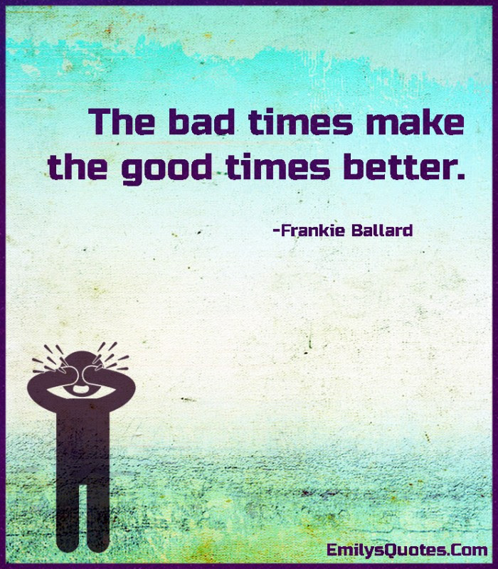 Bad Times Quotes Bad Times Sayings Bad Times Picture Quotes