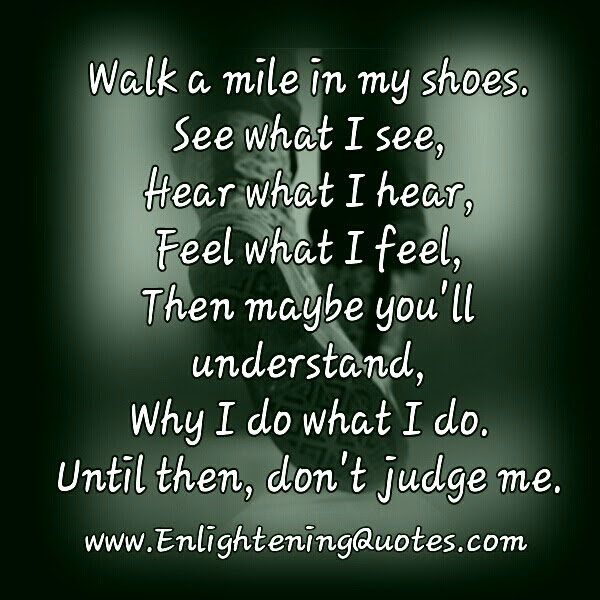 Walk A Mile In My Shoes Enlightening Quotes