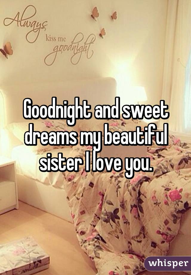 Goodnight And Sweet Dreams My Beautiful Sister I Love You