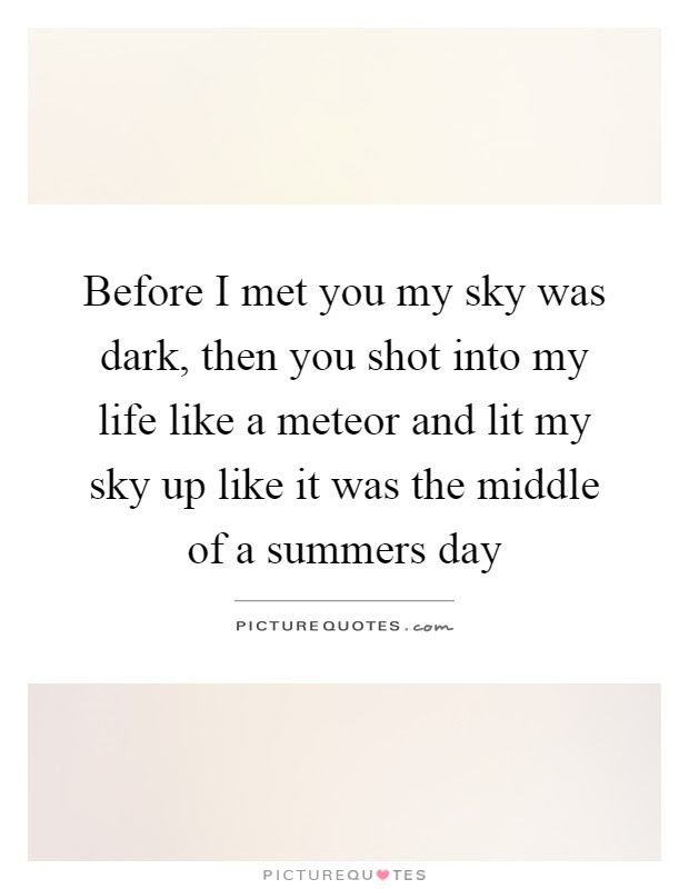 Before I Met You My Sky Was Dark Then You Shot Into My Life