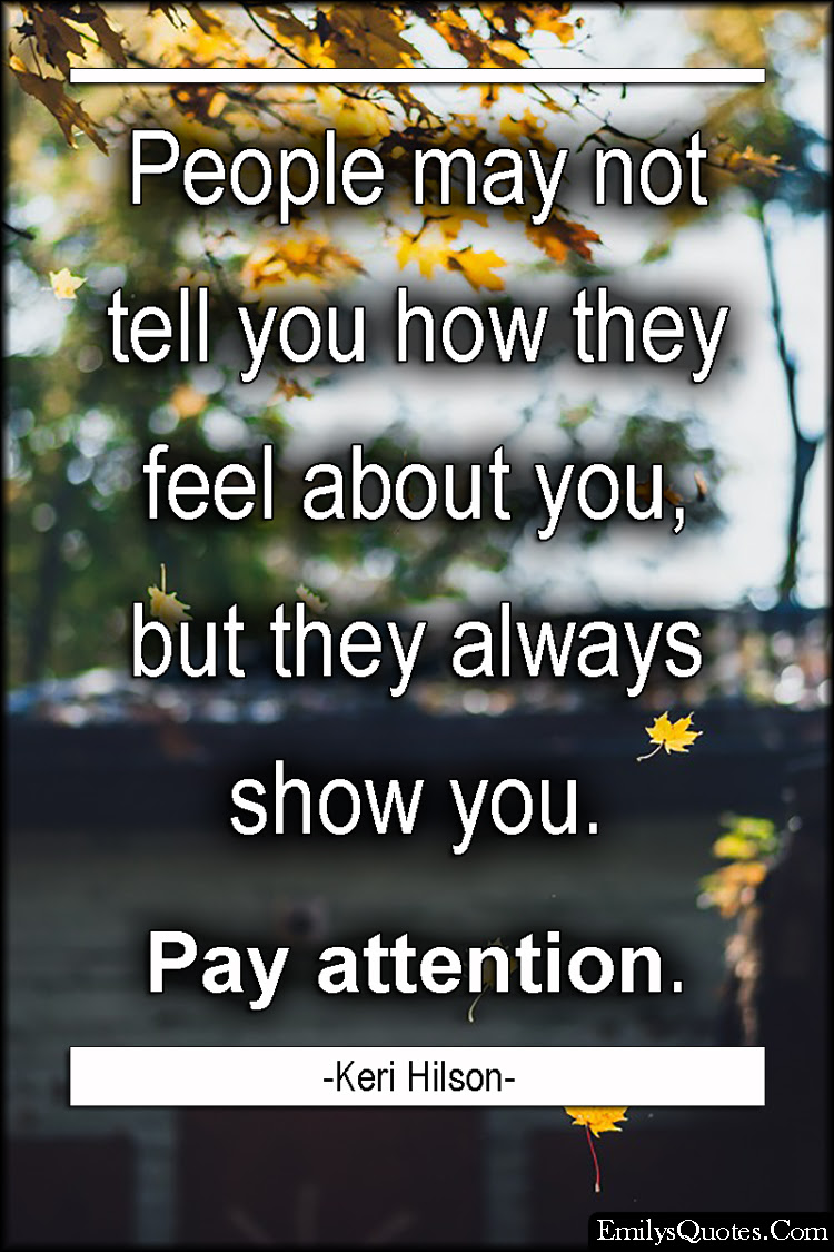 People May Not Tell You How They Feel About You But They Always